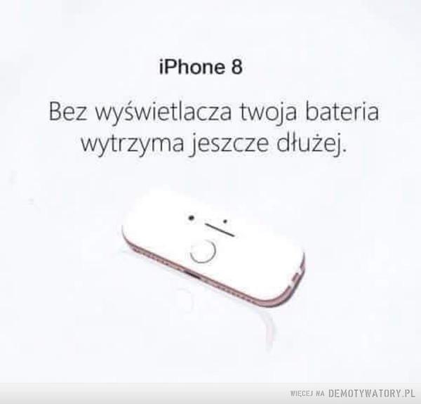Pomysł na iPhone 8 –  iPhone 8Bez wyświetlacza twoja bateriawytrzyma jeszcze dłużej.
