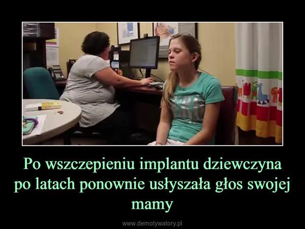 Po wszczepieniu implantu dziewczyna po latach ponownie usłyszała głos swojej mamy –