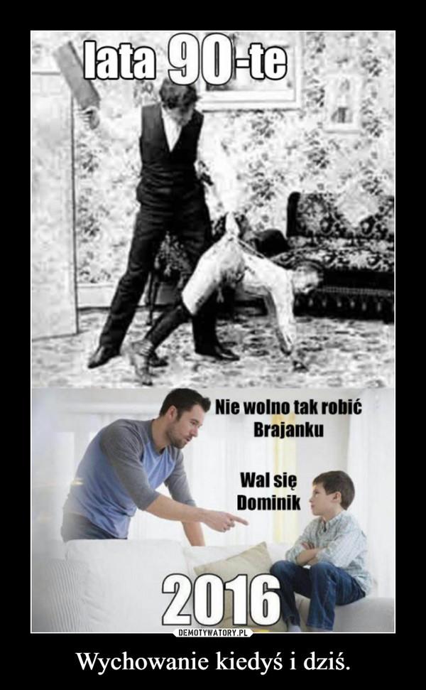Wychowanie kiedyś i dziś. –
