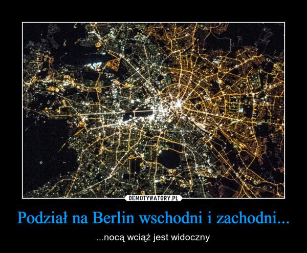 Podział na Berlin wschodni i zachodni... – ...nocą wciąż jest widoczny