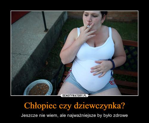 Chłopiec czy dziewczynka?