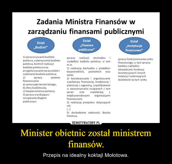 Minister obietnic został ministrem finansów. – Przepis na idealny koktajl Mołotowa.