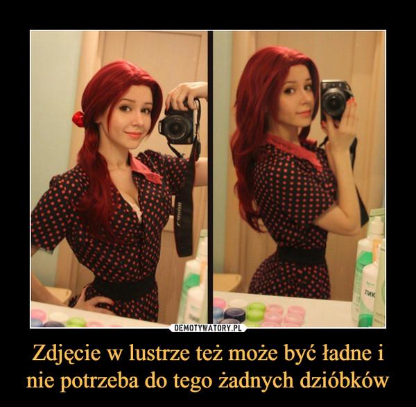 Zdjęcie w lustrze też może być ładne i nie potrzeba do tego żadnych dzióbków –