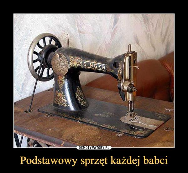 Podstawowy sprzęt każdej babci –