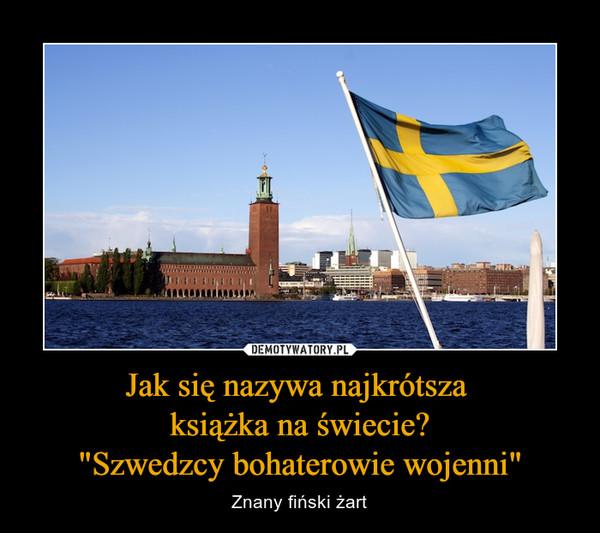 """Jak się nazywa najkrótsza książka na świecie?""""Szwedzcy bohaterowie wojenni"""" – Znany fiński żart"""