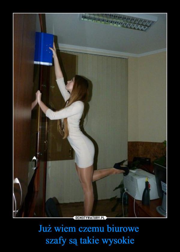 Już wiem czemu biurowe szafy są takie wysokie –