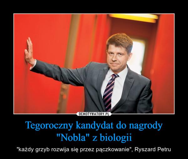 """Tegoroczny kandydat do nagrody """"Nobla"""" z biologii – """"każdy grzyb rozwija się przez pączkowanie"""", Ryszard Petru"""