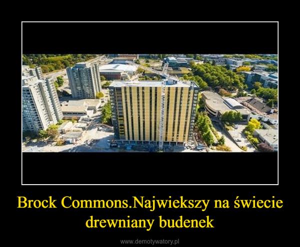 Brock Commons.Najwiekszy na świecie drewniany budenek –