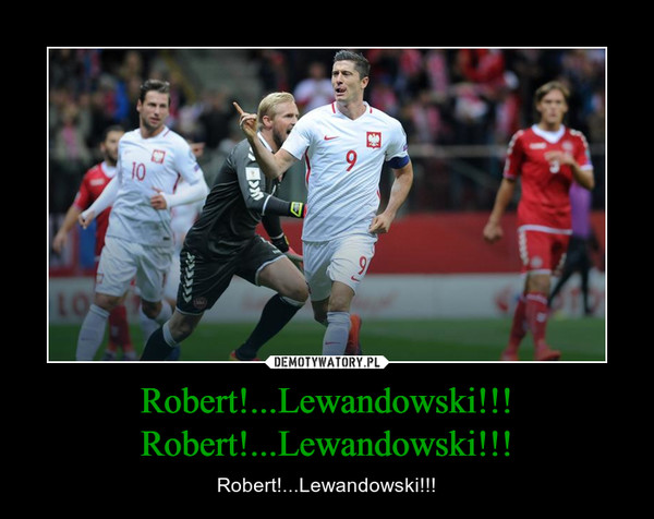 Robert!...Lewandowski!!! Robert!...Lewandowski!!! – Robert!...Lewandowski!!!