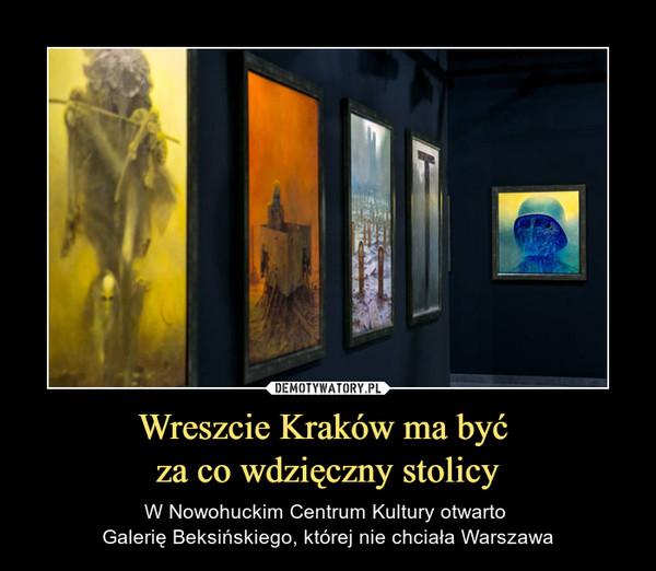 Wreszcie Kraków ma być za co wdzięczny stolicy – W Nowohuckim Centrum Kultury otwarto Galerię Beksińskiego, której nie chciała Warszawa