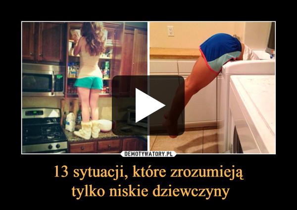 13 sytuacji, które zrozumieją tylko niskie dziewczyny –