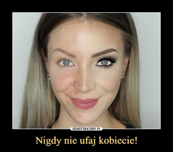 Nigdy nie ufaj kobiecie! –