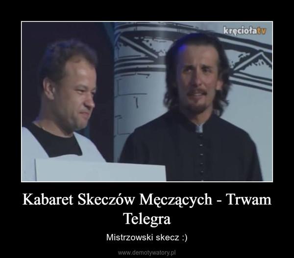 Kabaret Skeczów Męczących - Trwam Telegra – Mistrzowski skecz :)