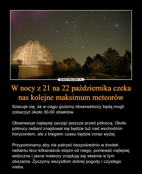 W nocy z 21 na 22 października czeka nas kolejne maksimum meteorów