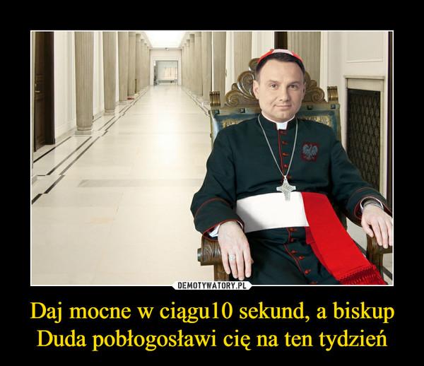 Daj mocne w ciągu10 sekund, a biskup Duda pobłogosławi cię na ten tydzień –