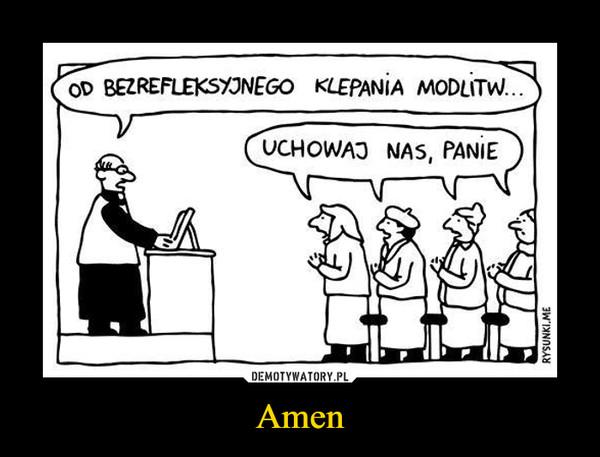 Amen –  OD BEZREFLEKSYJNEGO KLEPANIA MODLITW...UCHOWAJ NAS, PANIE