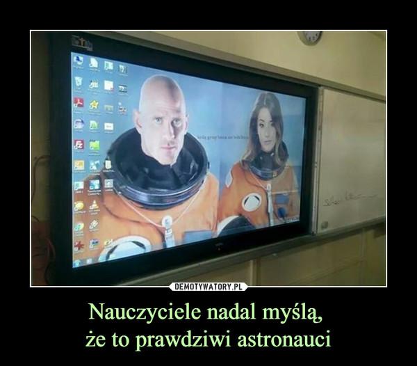 Nauczyciele nadal myślą, że to prawdziwi astronauci –