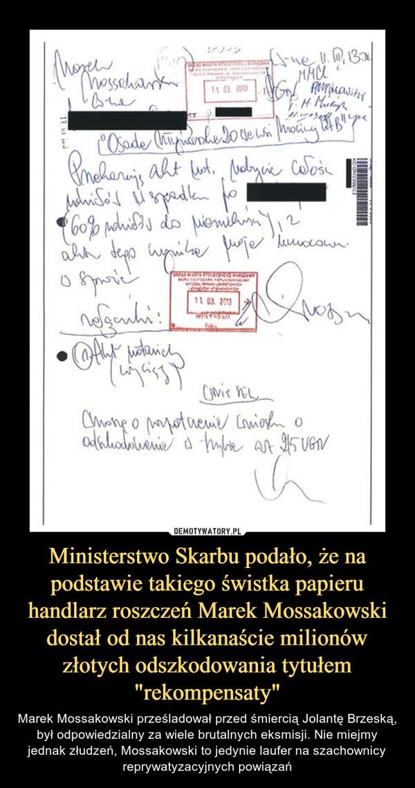 """Ministerstwo Skarbu podało, że na podstawie takiego świstka papieru handlarz roszczeń Marek Mossakowski dostał od nas kilkanaście milionów złotych odszkodowania tytułem """"rekompensaty"""" – Marek Mossakowski prześladował przed śmiercią Jolantę Brzeską, był odpowiedzialny za wiele brutalnych eksmisji. Nie miejmy jednak złudzeń, Mossakowski to jedynie laufer na szachownicy reprywatyzacyjnych powiązań"""