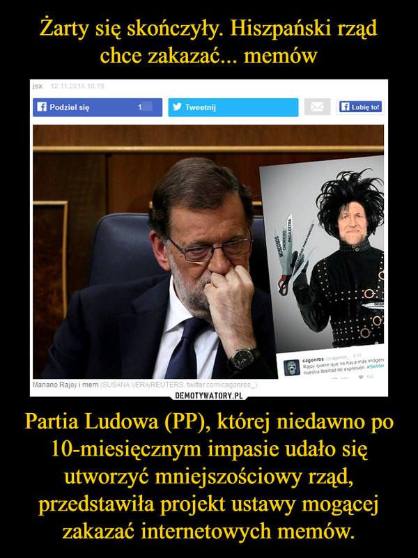 Partia Ludowa (PP), której niedawno po 10-miesięcznym impasie udało się utworzyć mniejszościowy rząd, przedstawiła projekt ustawy mogącej zakazać internetowych memów. –
