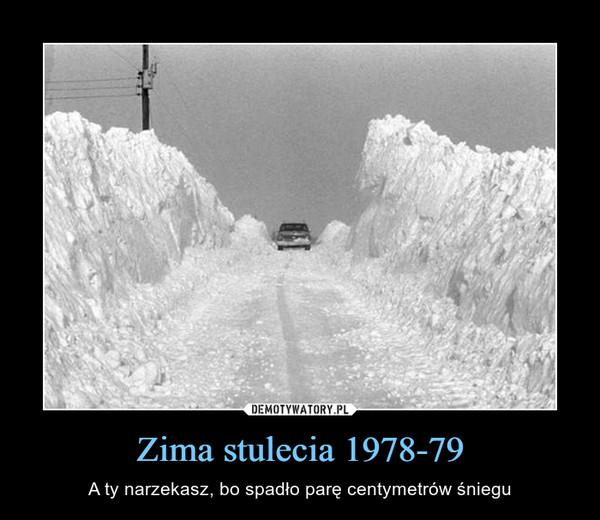 Zima stulecia 1978-79 – A ty narzekasz, bo spadło parę centymetrów śniegu