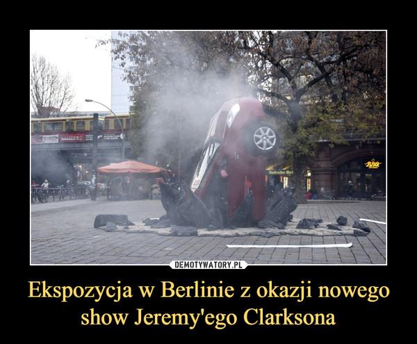 Ekspozycja w Berlinie z okazji nowego show Jeremy'ego Clarksona –