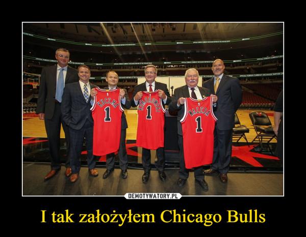 I tak założyłem Chicago Bulls –