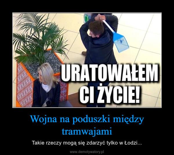 Wojna na poduszki między tramwajami – Takie rzeczy mogą się zdarzyć tylko w Łodzi...