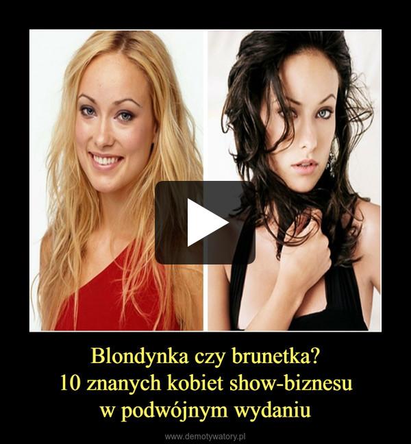 Blondynka czy brunetka?10 znanych kobiet show-biznesuw podwójnym wydaniu –