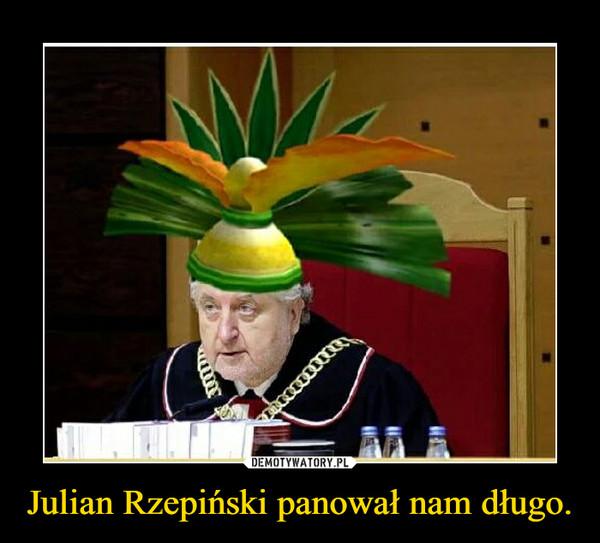 Julian Rzepiński panował nam długo. –