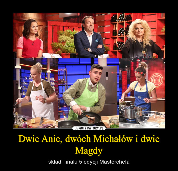Dwie Anie, dwóch Michałów i dwie Magdy – skład  finału 5 edycji Masterchefa