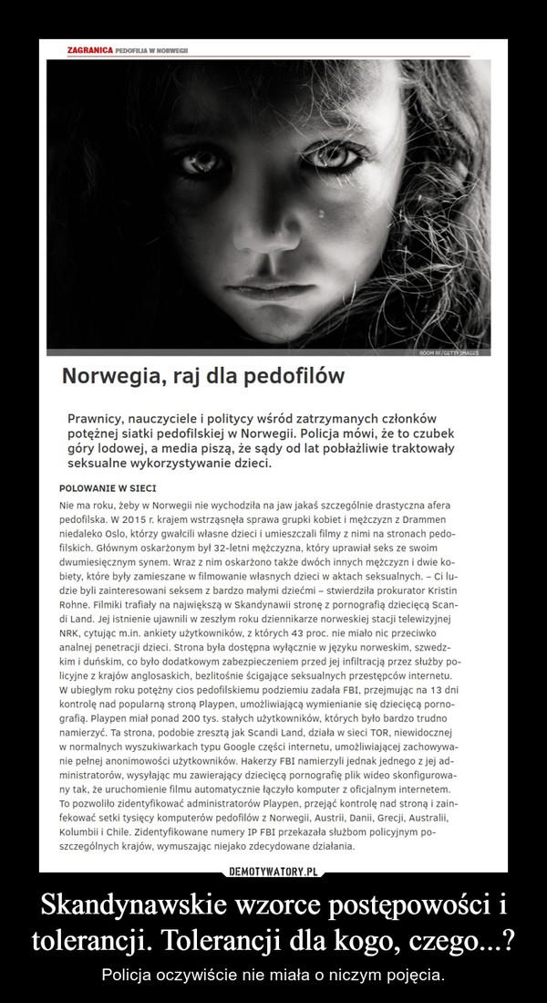 Skandynawskie wzorce postępowości i tolerancji. Tolerancji dla kogo, czego...? – Policja oczywiście nie miała o niczym pojęcia.