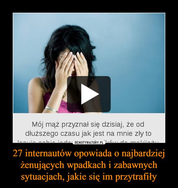 27 internautów opowiada o najbardziej żenujących wpadkach i zabawnych sytuacjach, jakie się im przytrafiły