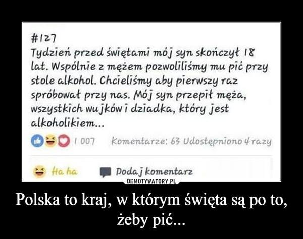 Polska to kraj, w którym święta są po to, żeby pić... –