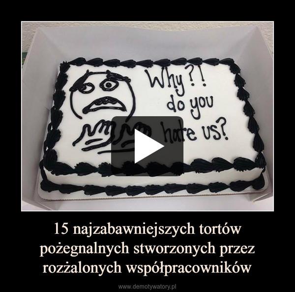 15 najzabawniejszych tortów pożegnalnych stworzonych przez rozżalonych współpracowników –