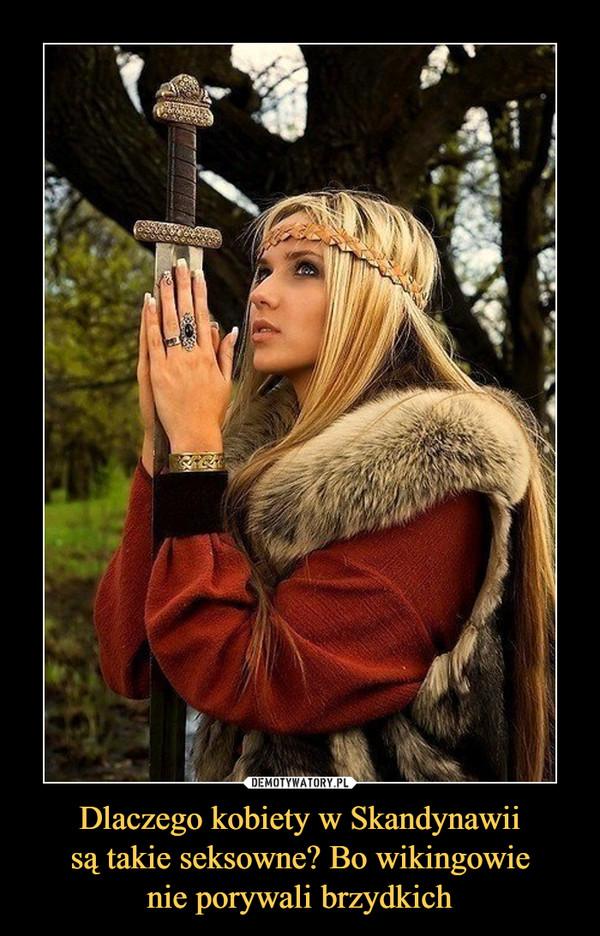 Dlaczego kobiety w Skandynawii są takie seksowne? Bo wikingowie nie porywali brzydkich –