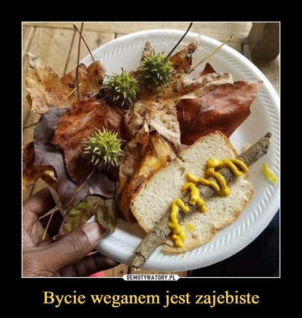 Bycie weganem jest zajebiste –