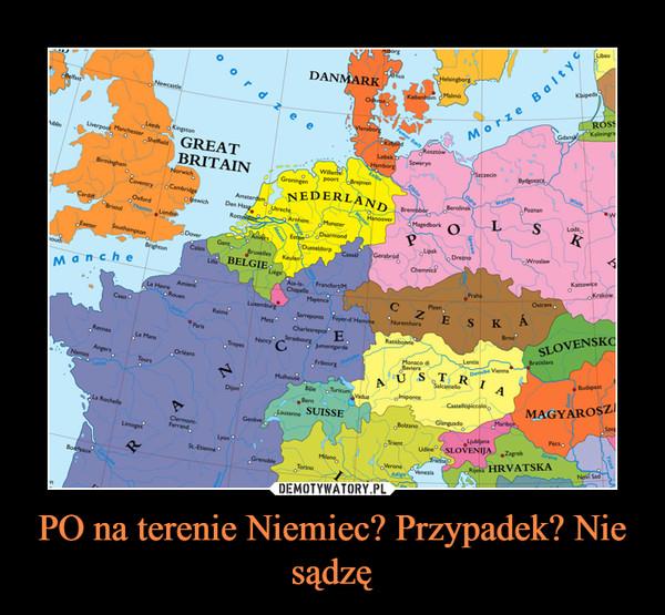 PO na terenie Niemiec? Przypadek? Nie sądzę –