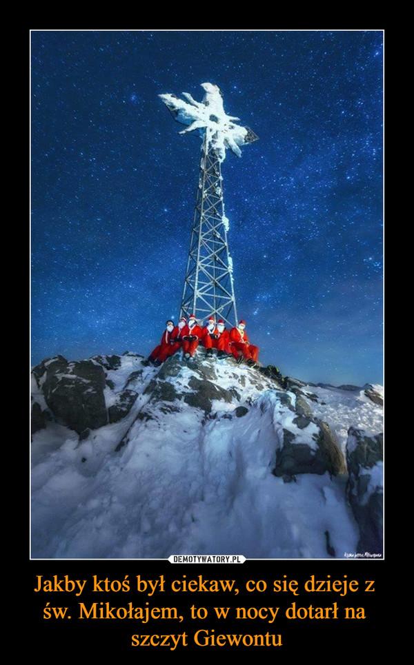 Jakby ktoś był ciekaw, co się dzieje z św. Mikołajem, to w nocy dotarł na szczyt Giewontu –