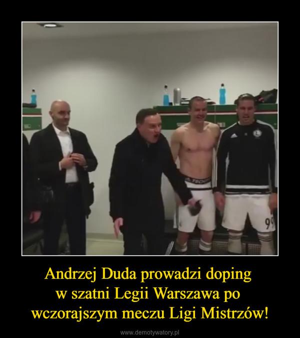 Andrzej Duda prowadzi doping w szatni Legii Warszawa po wczorajszym meczu Ligi Mistrzów! –