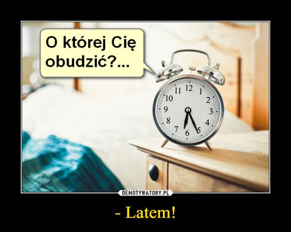 - Latem! –  O której Cię obudzić?...