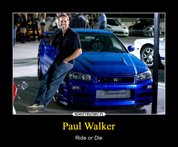 Paul Walker – Ride or Die