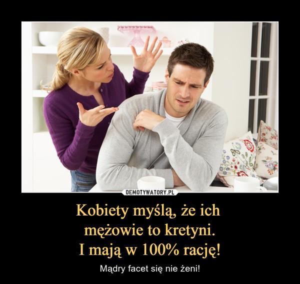 Kobiety myślą, że ich mężowie to kretyni.I mają w 100% rację! – Mądry facet się nie żeni!