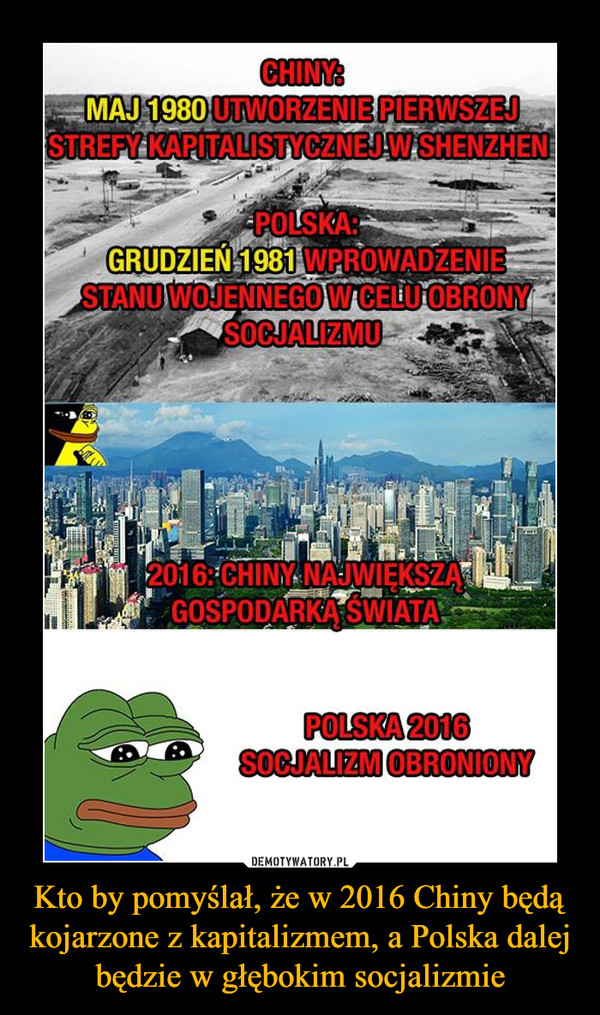 Kto by pomyślał, że w 2016 Chiny będą kojarzone z kapitalizmem, a Polska dalej będzie w głębokim socjalizmie –