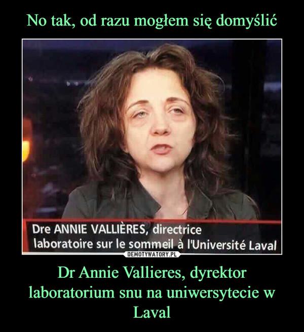 Dr Annie Vallieres, dyrektor laboratorium snu na uniwersytecie w Laval –