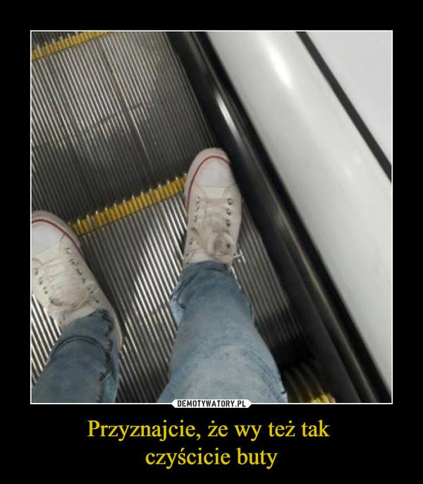 Przyznajcie, że wy też tak czyścicie buty –