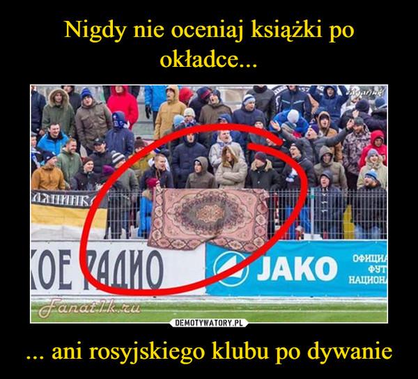 ... ani rosyjskiego klubu po dywanie –