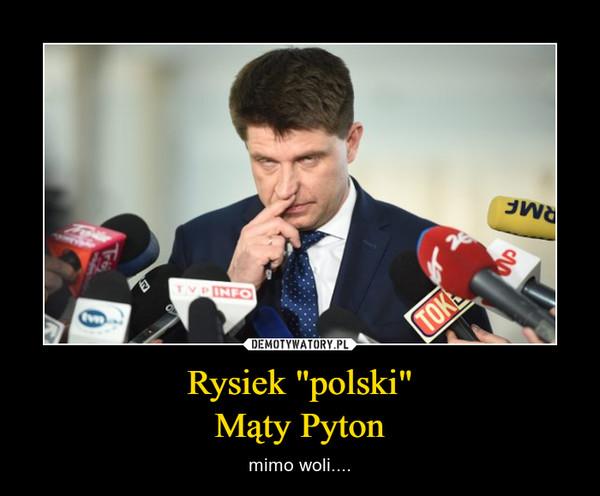 """Rysiek """"polski""""Mąty Pyton – mimo woli...."""