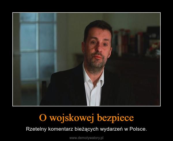 O wojskowej bezpiece – Rzetelny komentarz bieżących wydarzeń w Polsce.