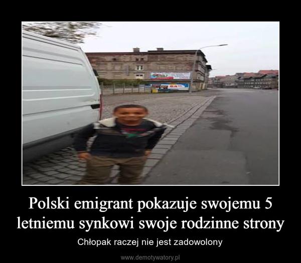 Polski emigrant pokazuje swojemu 5 letniemu synkowi swoje rodzinne strony – Chłopak raczej nie jest zadowolony