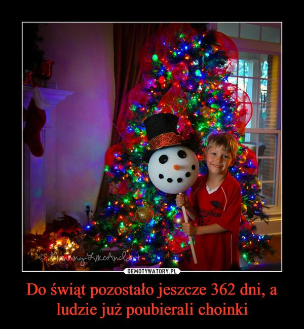 Do świąt pozostało jeszcze 362 dni, a ludzie już poubierali choinki –